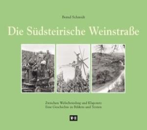 """Näheres über die Geschichte der Südsteirischen Weinstraße gibt es im Buch """"Die Südsteirische Weinstraße"""" von Bernd Schmidt."""